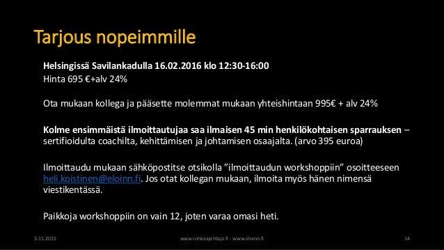 Tarjous nopeimmille Helsingissä Savilankadulla 16.02.2016 klo 12:30-16:00 Hinta 695 €+alv 24% Ota mukaan kollega ja pääset...