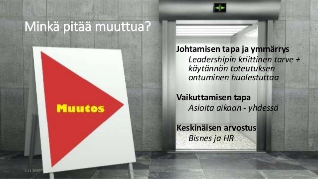 Minkä pitää muuttua? Johtamisen tapa ja ymmärrys Leadershipin kriittinen tarve + käytännön toteutuksen ontuminen huolestut...