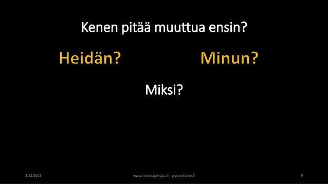 Kenen pitää muuttua ensin? Miksi? www.rohkeajohtaja.fi - www.eloinn.fi 93.11.2015