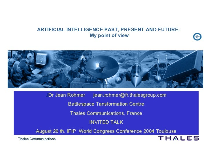 ARTIFICIAL INTELLIGENCE PAST, PRESENT AND FUTURE:                             My point of view               JDr Jean Rohm...