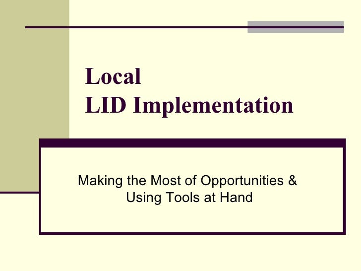 Local LID Implementation Making the Most of Opportunities &  Using Tools at Hand
