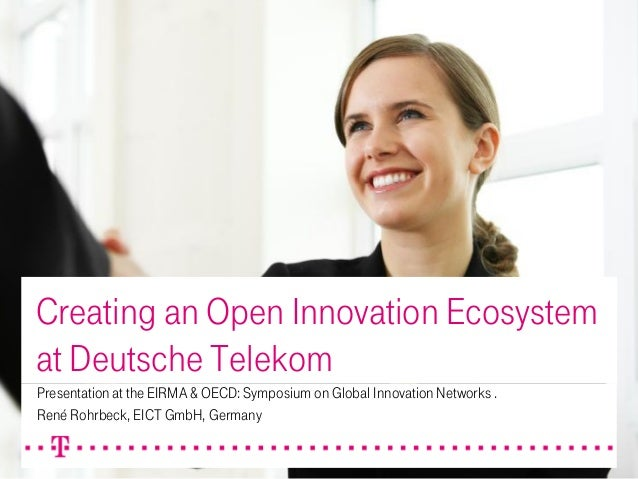 Creating an Open Innovation Ecosystem at Deutsche Telekom Presentation at the EIRMA & OECD: Symposium on Global Innovation...
