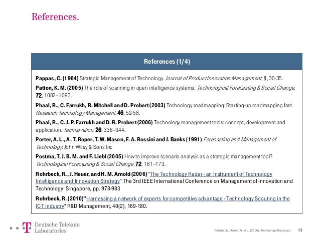 Rohrbeck_Heuer_Arnold_(2006)_Technology-Radar.ppt 13 References (1/4) Pappas,C.(1984) Strategic Management of Technology. ...