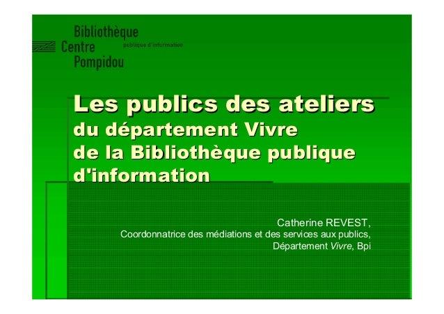Les publics des ateliers  du département Vivre  de la Bibliothèque publique  d'information  Catherine REVEST,  Coordonnatr...