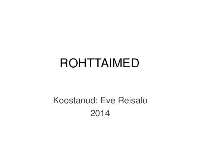 ROHTTAIMED Koostanud: Eve Reisalu 2014