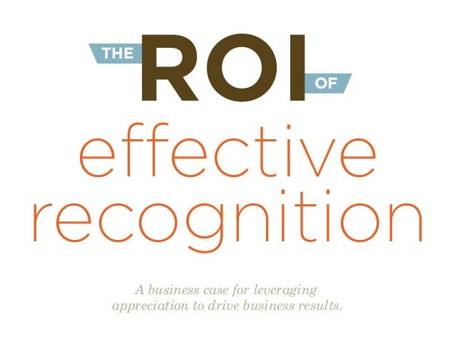 OF THE recognition ROI effective A business case for leveraging appreciation to drive business results.