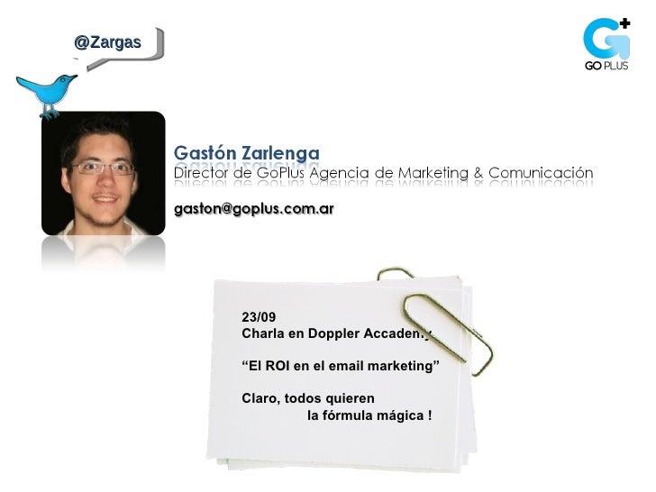 """@Zargas  23/09 Charla en Doppler Accademy """" El ROI en el email marketing""""  Claro, todos quieren la fórmula mágica !"""