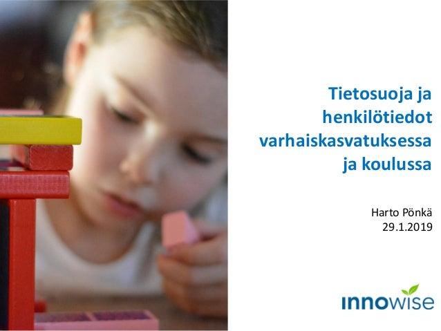 Tietosuoja ja henkilötiedot varhaiskasvatuksessa ja koulussa Harto Pönkä 29.1.2019 Kuva: Pixabay