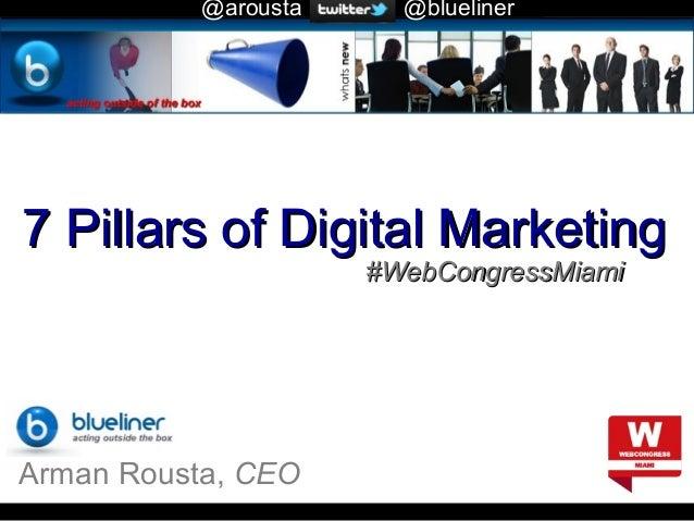 @arousta  @blueliner  Home  7 Pillars of Digital Marketing #WebCongressMiami  Arman Rousta, CEO