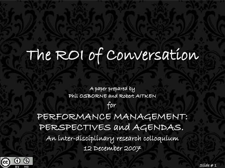 The ROI of Conversation A paper prepared by Phil OSBORNE and Robert AITKEN for  PERFORMANCE MANAGEMENT: PERSPECTIVES and A...