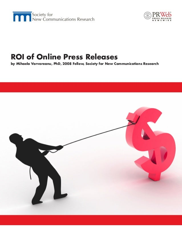 ROI of Online Press Releasesby Mihaela Vorvoreanu, PhD, 2008 Fellow, Society for New Communications Research