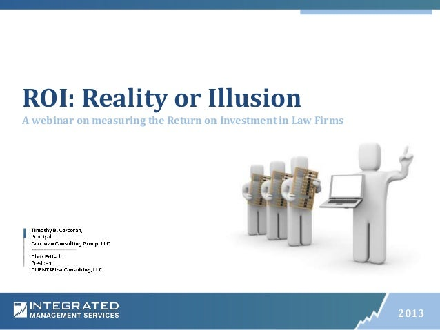 ROI: Reality or Illusion A webinar on measuring the Return on Investment in Law Firms  Name Of Presentation  2013