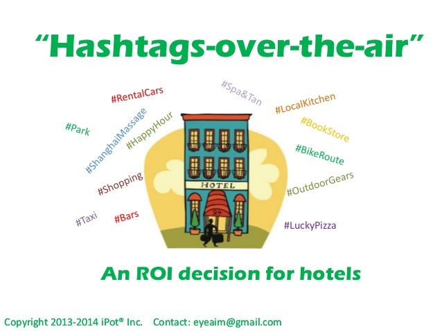 """""""Hashtags-over-the-air""""  #LuckyPizza  An ROI decision for hotels Copyright 2013-2014 iPot® Inc. Contact: eyeaim@gmail.com"""