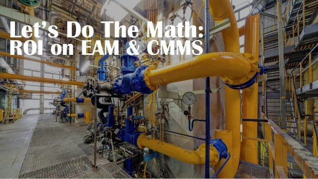Let's Do The Math: ROI on EAM & CMMS