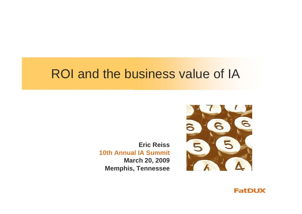 ROI and the business value of IA                         Eric Reiss         10th Annual IA Summit                March 20,...