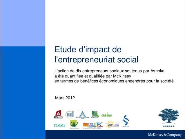 Etude d'impact de l'entrepreneuriat social L'action de dix entrepreneurs sociaux soutenus par Ashoka a été quantifiée et q...