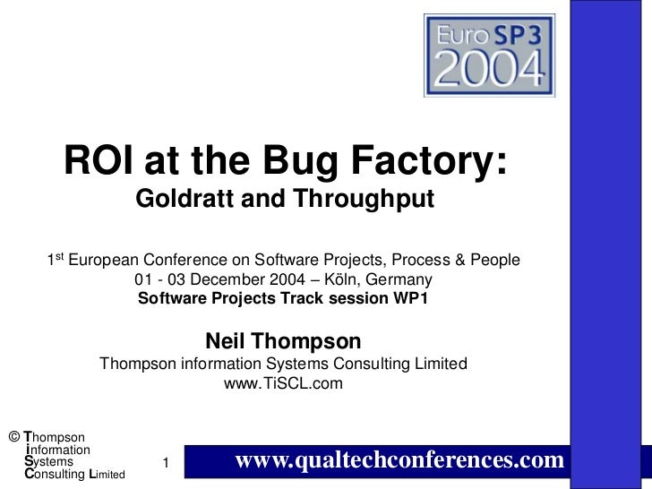 ROI at the Bug Factory:                       Goldratt and Throughput      1st European Conference on Software Projects, P...