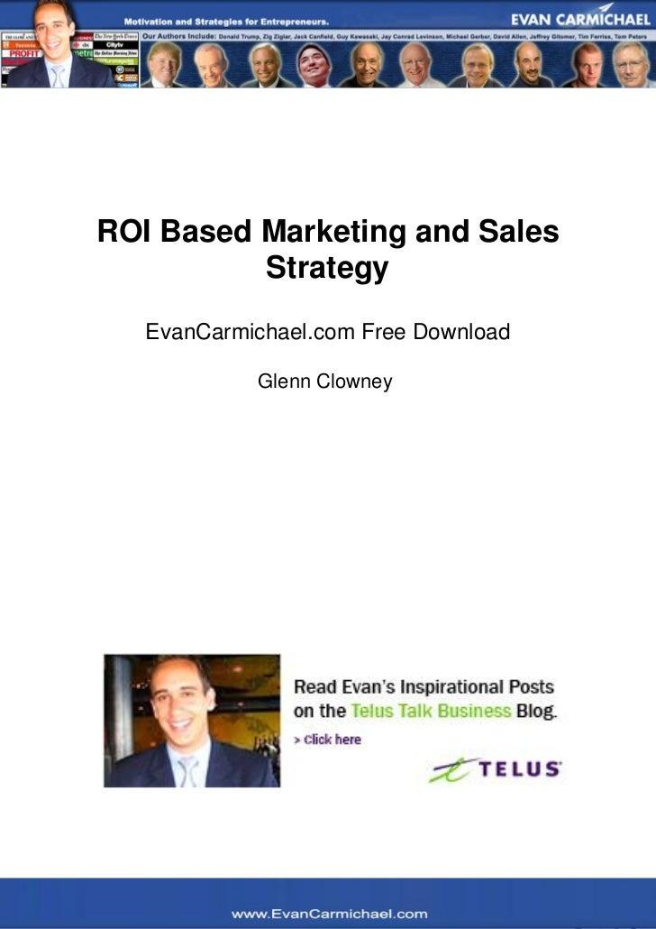 ROI Based Marketing and Sales             Strategy      EvanCarmichael.com Free Download               Glenn Clowney   ---...