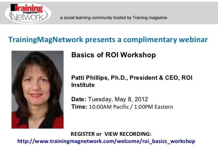 TrainingMagNetwork presents a complimentary webinar                    Basics of ROI Workshop                    Patti Phi...