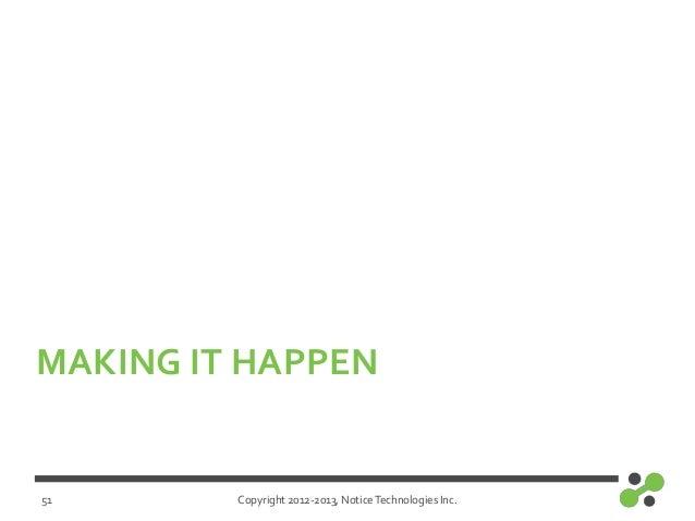 Copyright 2012-2013, NoticeTechnologies Inc.MAKING IT HAPPEN51