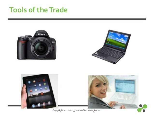 Copyright 2012-2013, NoticeTechnologies Inc.Tools of theTrade