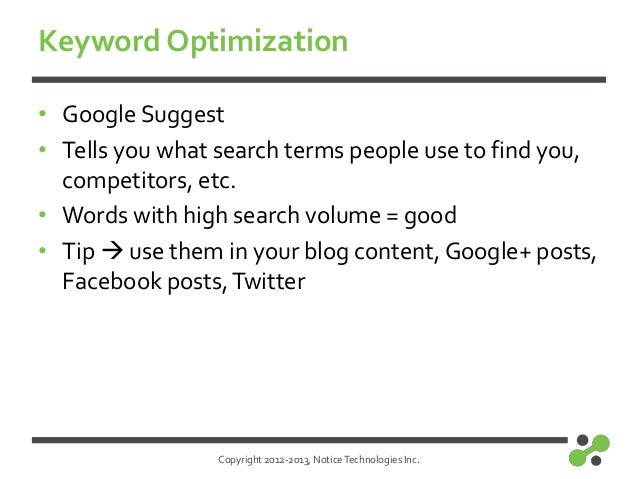 Copyright 2012-2013, NoticeTechnologies Inc.Keyword Optimization• Google Suggest• Tells you what search terms people use t...