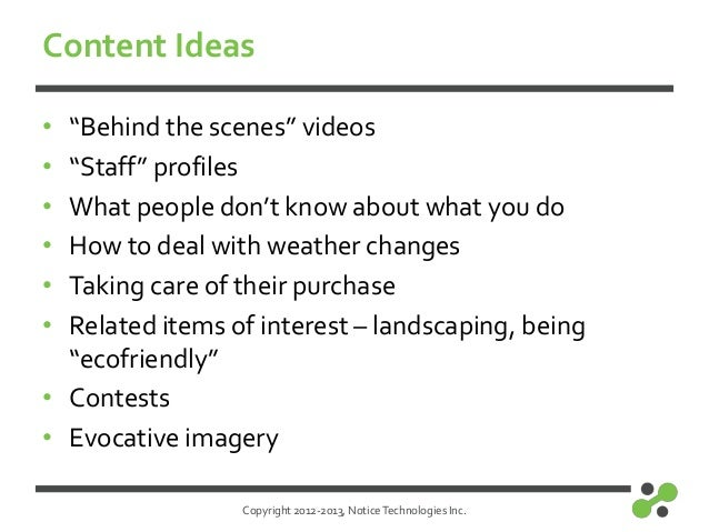 """Copyright 2012-2013, NoticeTechnologies Inc.Content Ideas• """"Behind the scenes"""" videos• """"Staff"""" profiles• What people don't..."""