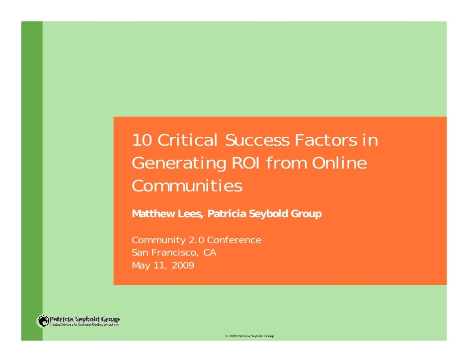10 Critical Success Factors in Generating ROI from Online Communities Matthew Lees, Patricia Seybold Group  Community 2.0 ...