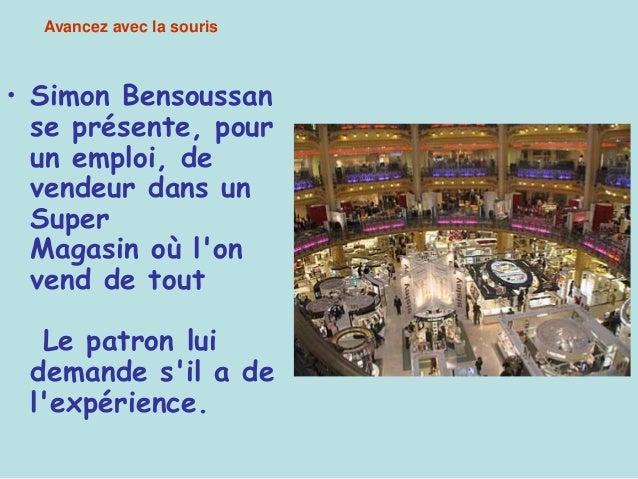 Avancez avec la souris  • Simon Bensoussan  se présente, pour  un emploi, de  vendeur dans un  Super  Magasin où l'on  ven...