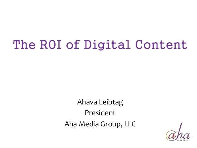 The ROI of Digital Content  Ahava Leibtag  President  Aha Media Group, LLC