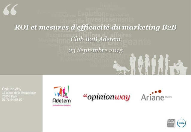 OpinionWay 15 place de la République 75003 Paris 01 78 94 90 10 ROI et mesures d'efficacité du marketing B2B Club B2B Adet...