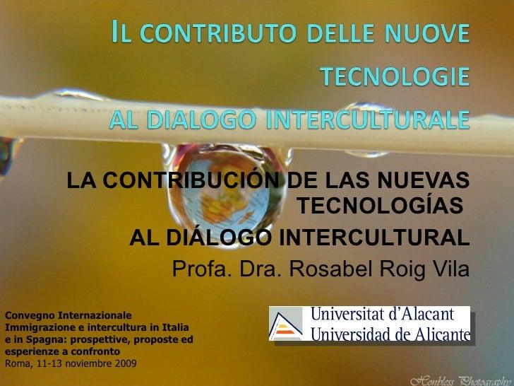 LA CONTRIBUCIÓN DE LAS NUEVAS TECNOLOGÍAS  AL DIÁLOGO INTERCULTURAL Profa. Dra. Rosabel Roig Vila Convegno Internazionale ...