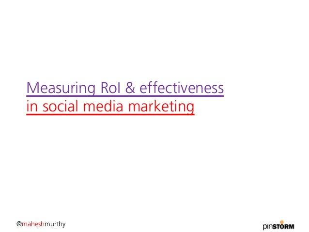 Measuring RoI & effectiveness  in social media marketing@maheshmurthy