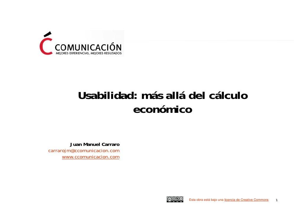 Usabilidad: más allá del cálculo                      económico           Juan Manuel Carraro carrarojm@ccomunicacion.com ...