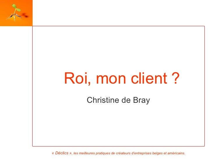 Roi, mon client ? Christine de Bray