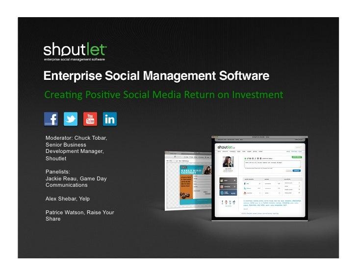 Crea%ng Posi%ve Social Media Return on Investment Moderator: Chuck Tobar,Senior BusinessDevelopment Manager,...