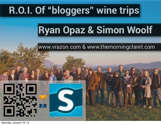 "R.O.I. Of ""bloggers"" wine trips                           Ryan Opaz & Simon Woolf                           www.vrazon.com..."