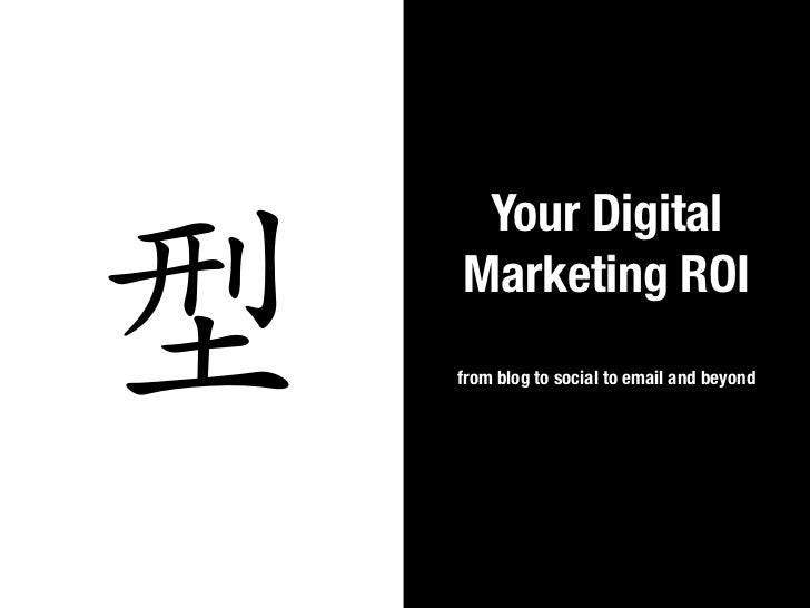 Your Digital型   Marketing ROI    from blog to social to email and beyond