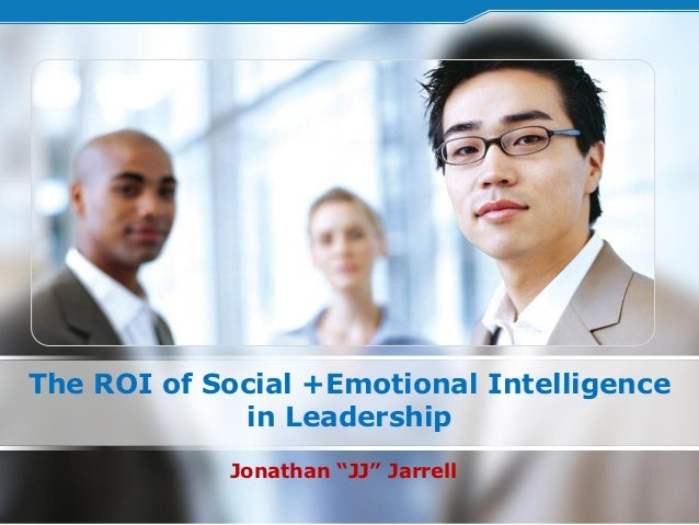 "The ROI of Social +Emotional Intelligence             in Leadership            Jonathan ""JJ"" Jarrell"