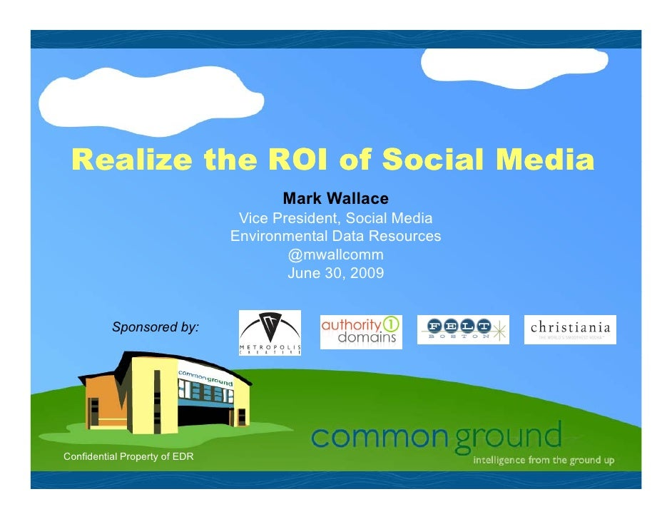 Realize the ROI of Social Media                                       Mark Wallace                                 Vice Pr...
