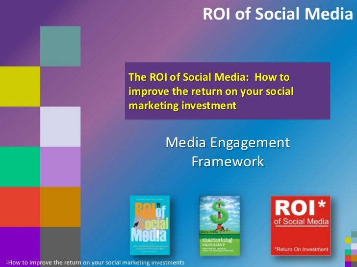 The ROI of Social Media:  How to improve the return on your social marketing investment<br />Media Engagement Framework<br...