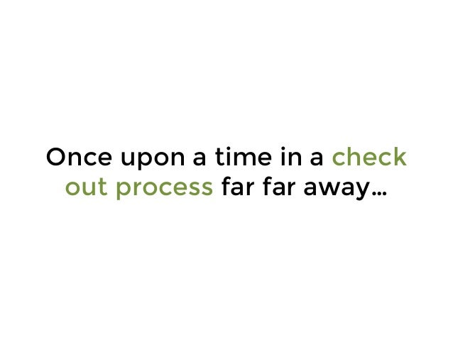 Once upon a time in a check out process far far away…