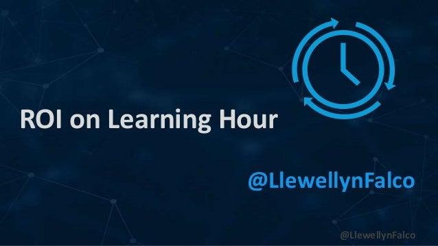 @LlewellynFalco ROI on Learning Hour @LlewellynFalco