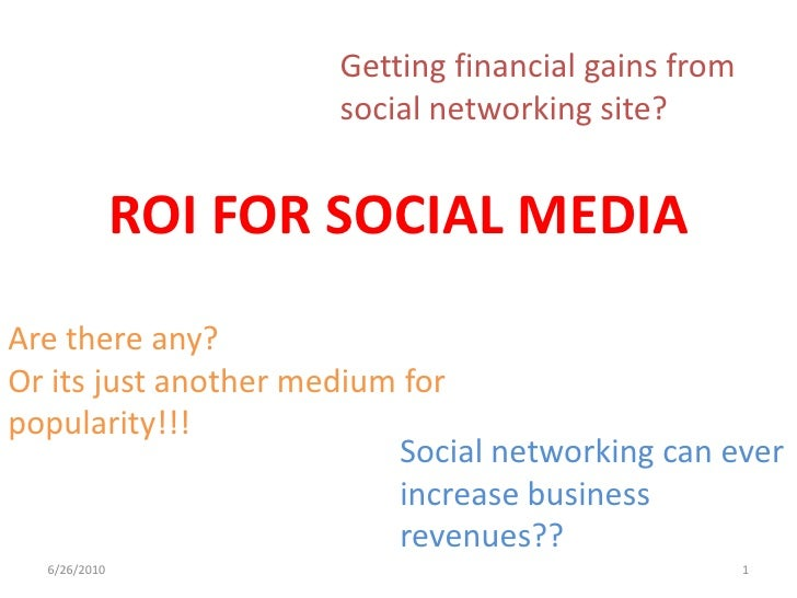 ROI FOR SOCIAL MEDIA<br />Are there any?Or its just another medium for popularity!!!<br />6/28/2010<br />1<br />Getting fi...