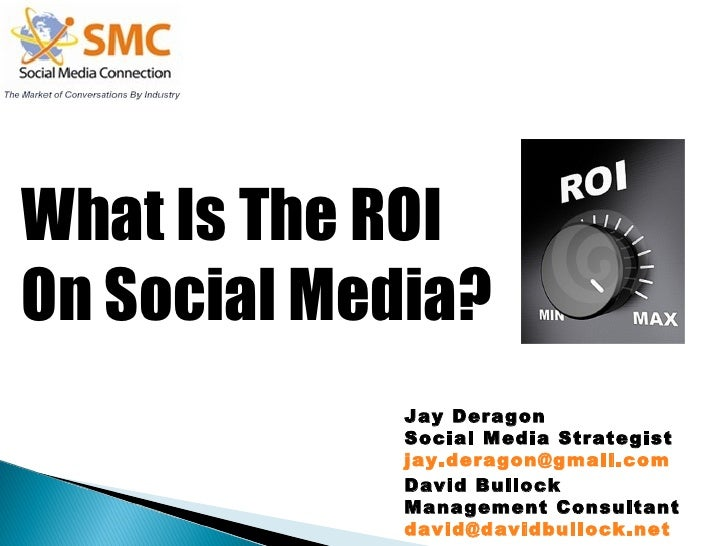 What Is The ROI  On Social Media? Jay Deragon Social Media Strategist [email_address] David Bullock Management Consultant ...