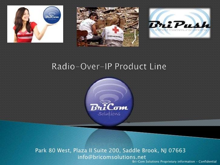 Radio-Over-IP Product Line<br />Park 80 West, Plaza II Suite 200, Saddle Brook, NJ 07663<br />info@bricomsolutions.net<br ...