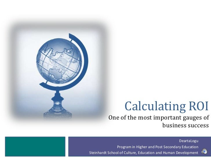 Calculating ROI          One of the most important gauges of                             business success                 ...