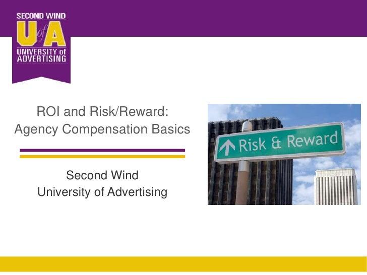ROI and Risk/Reward:<br />Agency Compensation Basics<br />Second Wind<br />University of Advertising<br />