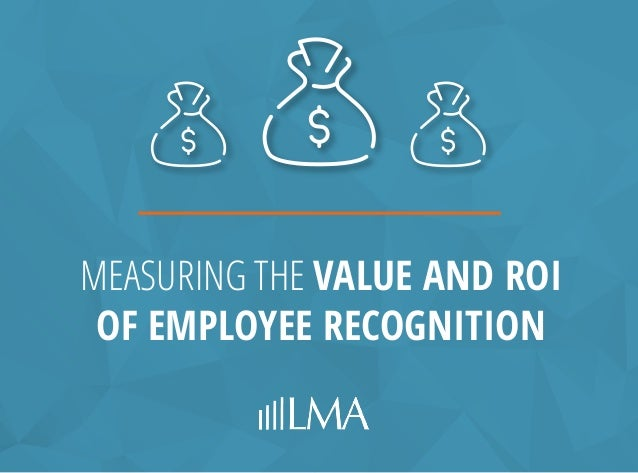 MEASURING THE VALUE AND ROI OF EMPLOYEE RECOGNITION