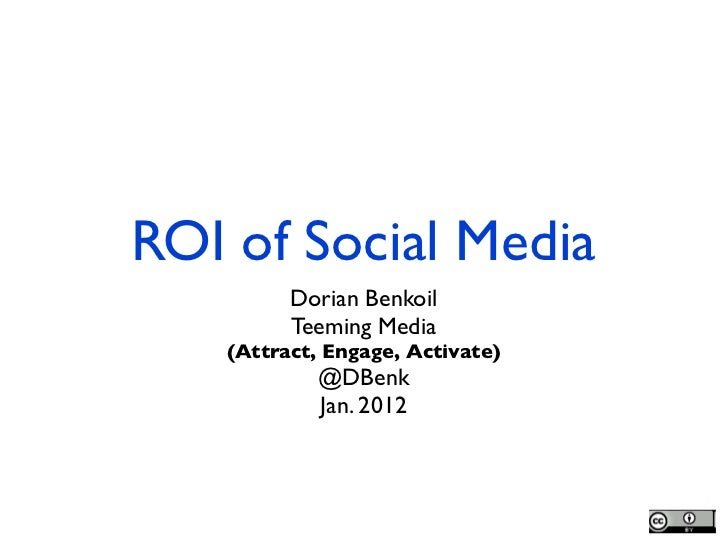 ROI of Social Media         Dorian Benkoil!         Teeming Media!   (Attract, Engage, Activate)!            @DBenk!      ...